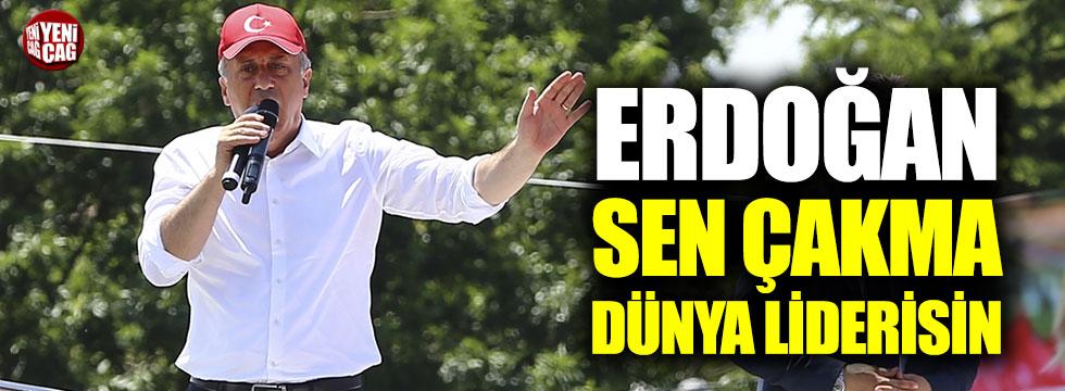 """İnce: """"Erdoğan sen çakma dünya liderisin"""""""