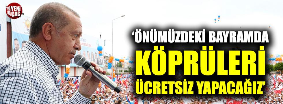 """Erdoğan: """"Bir daha ki bayramda köprüleri ücretsiz yapacağız"""""""