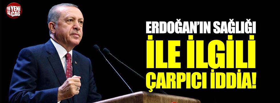 Erdoğan'ın sağlığıyla ilgili çarpıcı iddia