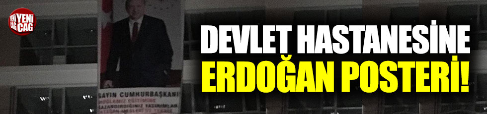 Hastaneye Erdoğan posteri astılar