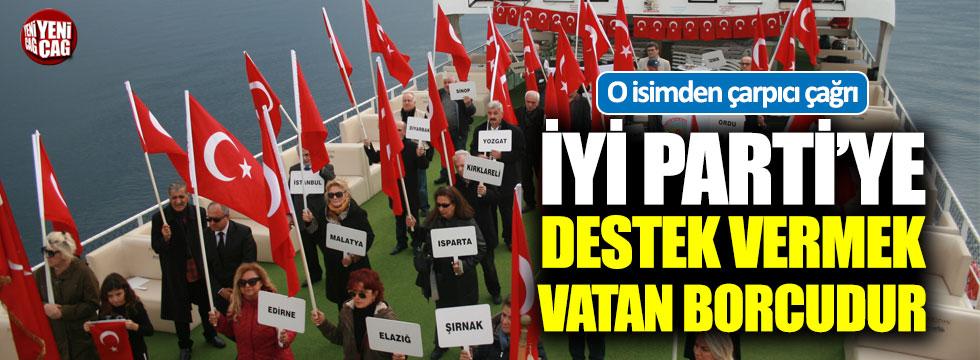 """""""İYİ Partiye destek vermek vatan borcudur"""""""