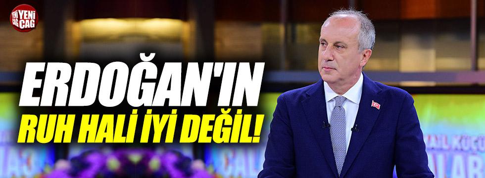 """İnce: """"Erdoğan'ın ruh hali iyi değil"""""""