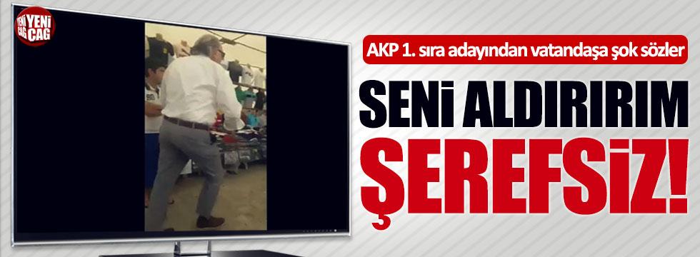 """AKP 1. sıra adayından vatandaşa: """"Seni aldırırım şerefsiz!"""""""