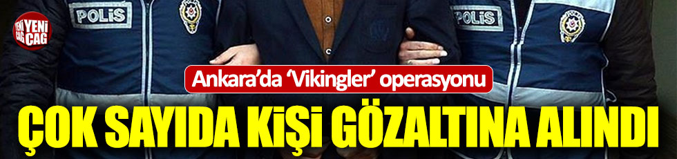 Ankara'da 'Viking' operasyonu