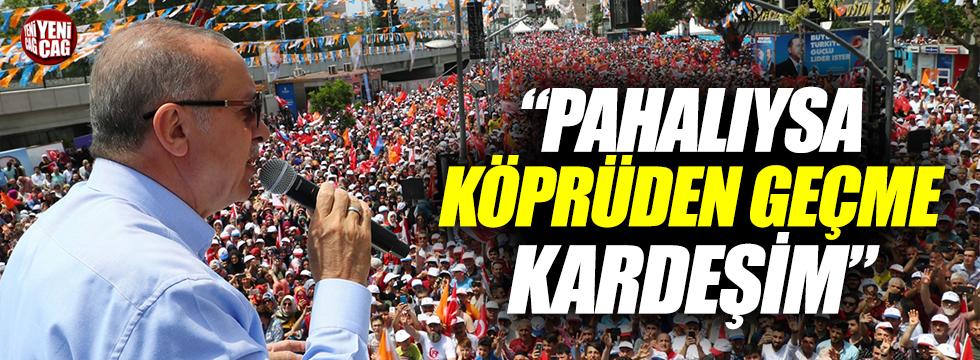 """Erdoğan: """"Pahalıysa köprüden geçme kardeşim"""""""