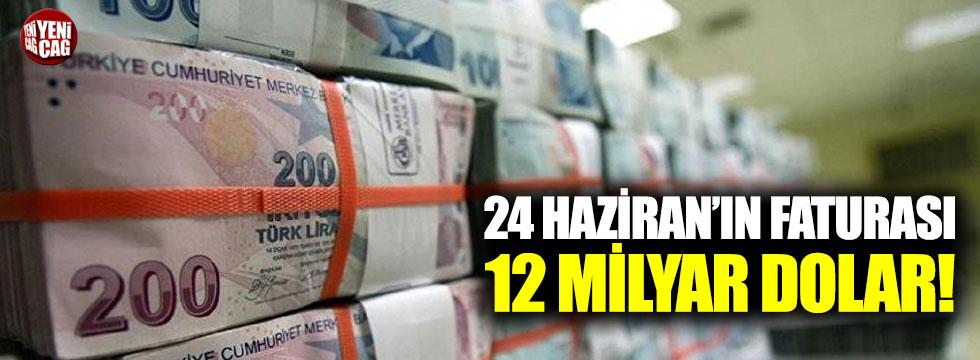 24 Haziran'ın faturası 12 milyar dolar