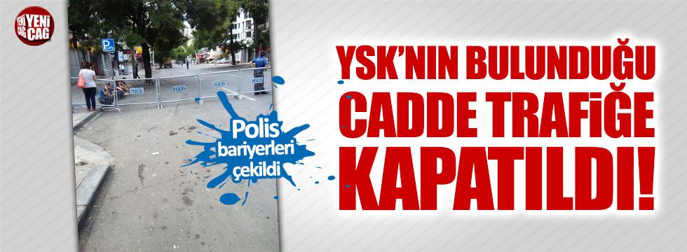 YSK'nın bulunduğu cadde trafiğe kapatıldı