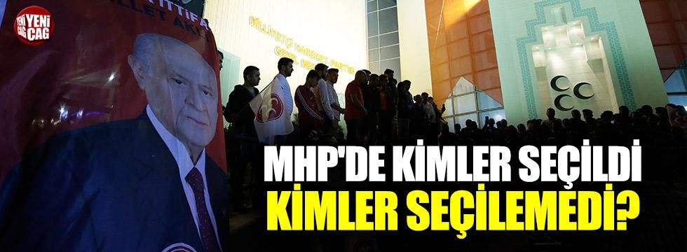MHP'de kimler seçildi, kimler seçilemedi?