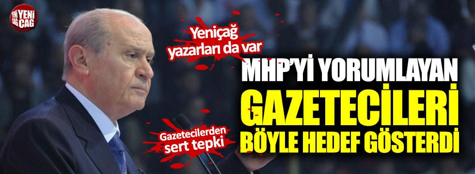 MHP'yi yorumlayan gazetecileri böyle hedef gösterdi