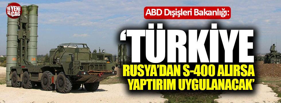 """ABD Dışişleri """"Türkiye, Rusya'dan S-400 alırsa yaptırım uygulanacak"""""""