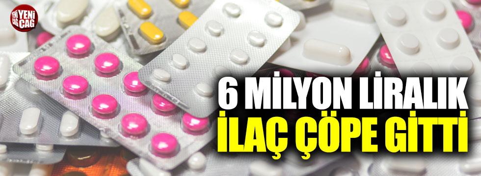 6 milyon ilaç çöpe gitti