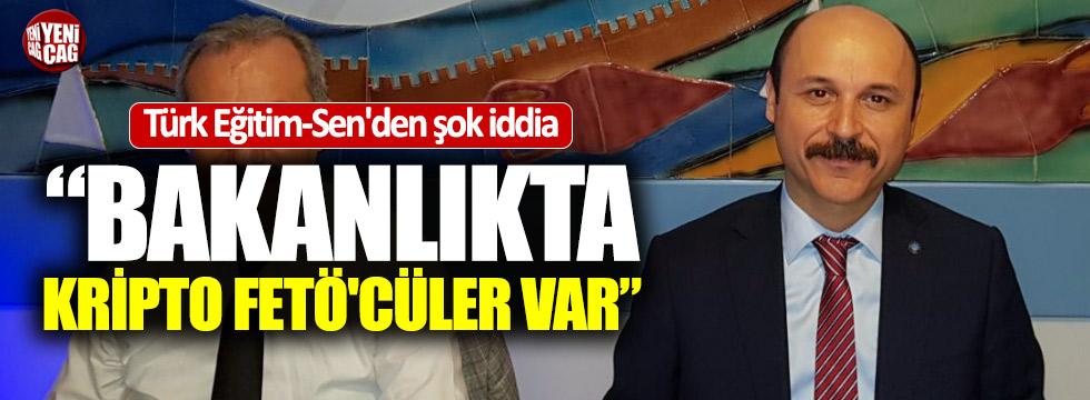 """Türk Eğitim-Sen: """"Bakanlıkta kripto FETÖ'cüler var"""""""