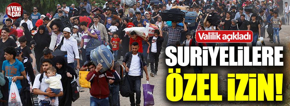 Valilik'ten Suriyelilere özel izin!