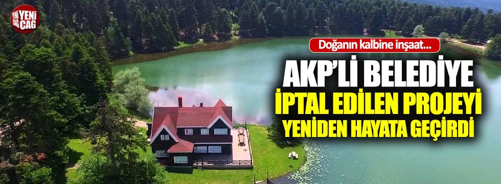 AKP'li belediyeden doğanın kalbine inşaat
