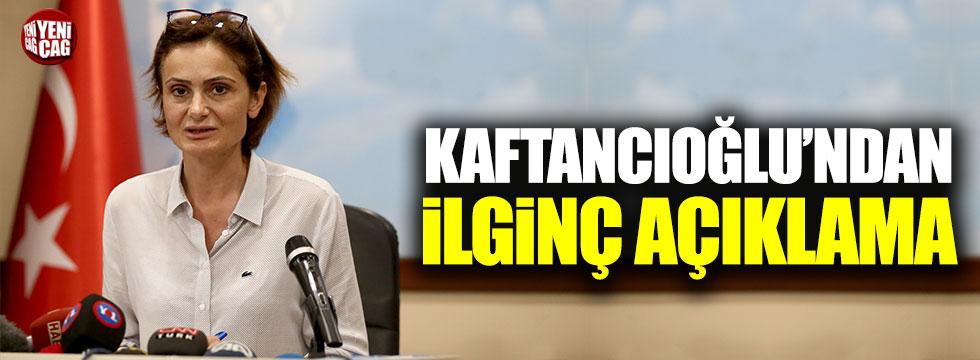 CHP'li Kaftancıoğlu'ndan ilginç açıklama