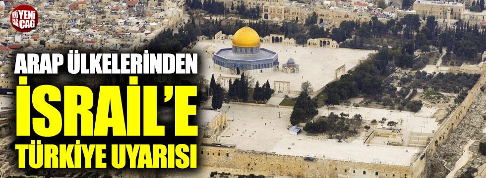 Arap ülkelerinden İsrail'e Türkiye uyarısı