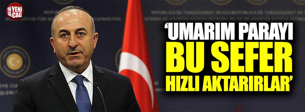 """Çavuşoğlu: """"Umarım AB paraları bu sefer hızlı aktarır"""""""