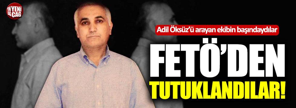 Adil Öksüz'ü arayan ekibin başındakiler FETÖ'den tutuklandı