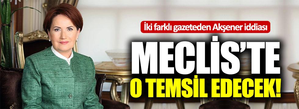 Akşener'i Meclis'te o temsil edecek