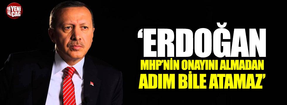 """""""Erdoğan, MHP'nin onayı olmadan adım bile atamaz"""""""
