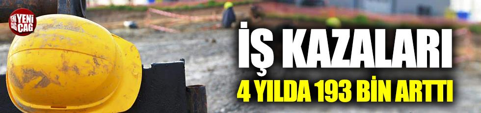 İş kazaları 4 yılda 193 bin arttı