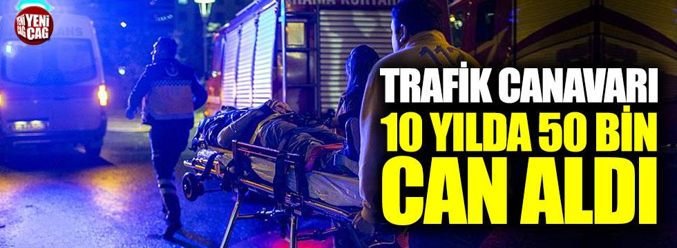 Trafik canavarı 10 yılda 50 bin can aldı