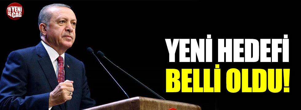 Erdoğan'ın yeni hedefi belli oldu