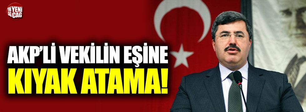 AKP'li vekilin eşine kıyak atama