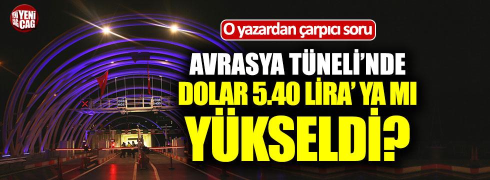 Avrasya Tüneli'nde dolar 5.40 TL'ye mi yükseldi?