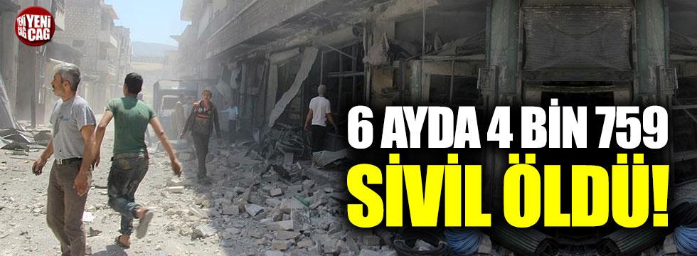 Suriye'de 6 ayda 4 bin 759 sivil öldü!