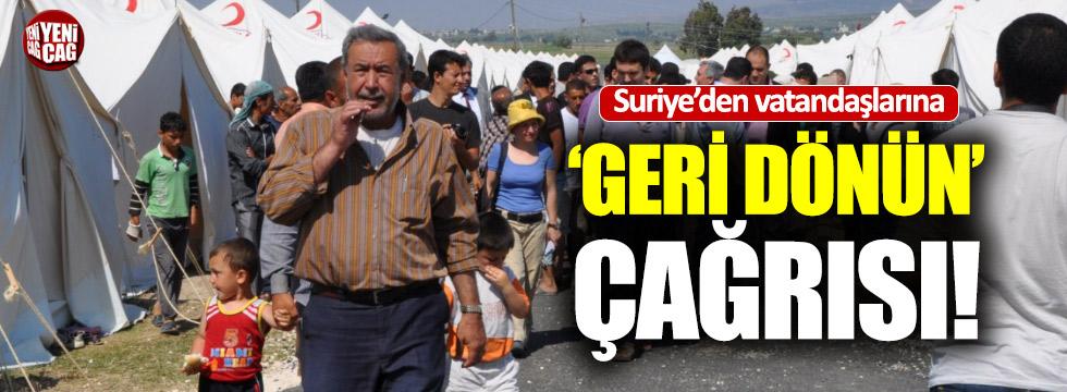 """Suriye'den vatandaşlarına """"Geri dönün"""" çağrısı"""