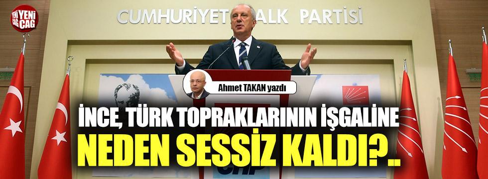 İnce, Türk topraklarının işgaline neden sessiz kaldı?..
