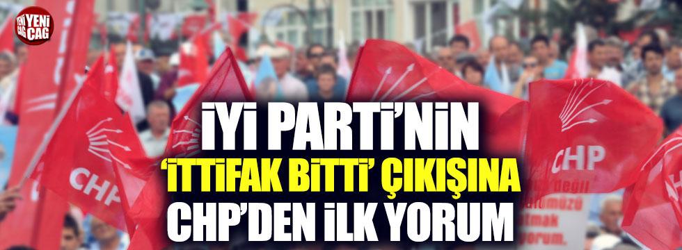 CHP'den İYİ Parti'nin 'İttifak bitti' çıkışına ilk yorum