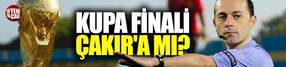 Dünya Kupası finali Çakır'a mı?