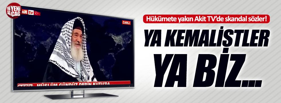 """Akit TV'de skandal sözler: """"Bu memleketten ya Kemalistler gidecek ya biz''"""