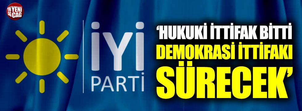 """İYİ Parti: """"Hukuki ittifak bitti, demokrasi ittifakı sürecek"""""""