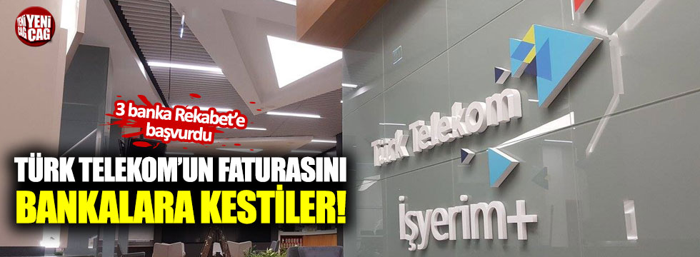 Telekom'un faturasını bankalara kestiler