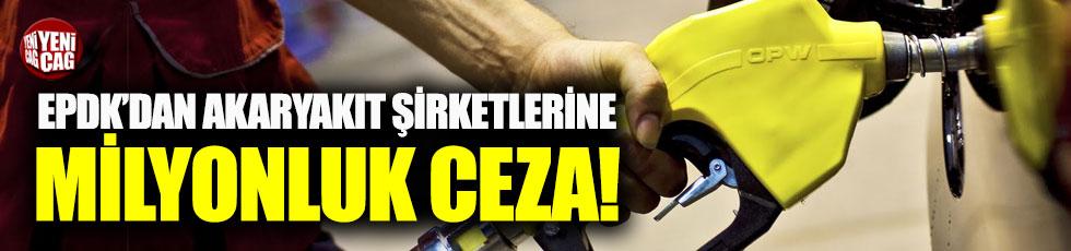 EPDK'dan akaryakıt şirketlerine milyonluk ceza