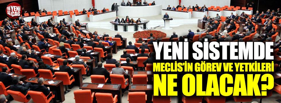 Yeni sistemde Meclis'in görev ve yetkileri ne olacak?