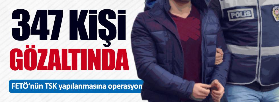 TSK'ya FETÖ operasyonu: 347 gözaltı