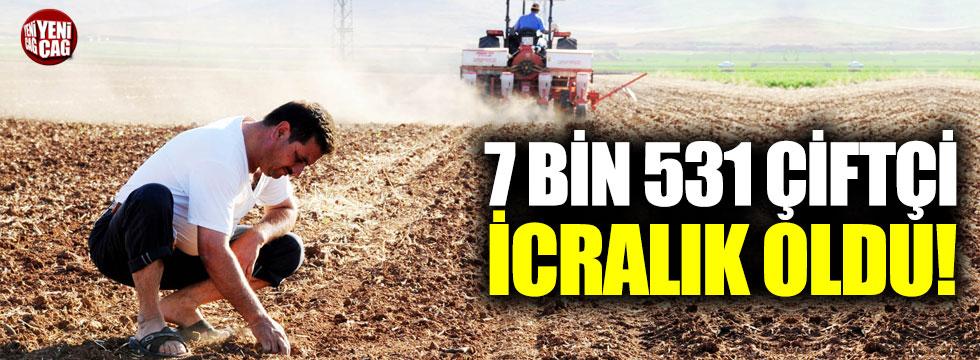 7 bin 531 çiftçi icralık oldu!