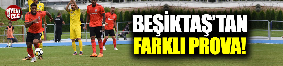 Beşiktaş'tan farklı prova