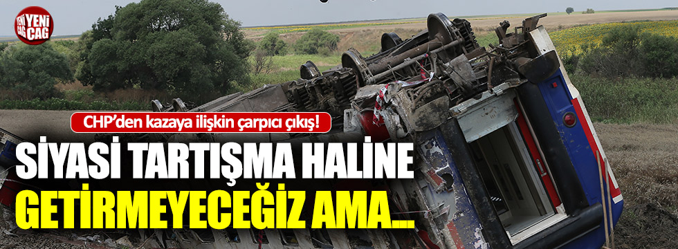 """CHP'den Çorlu açıklaması: """"Siyasi tartışma haline getirmeyeceğiz ama..."""""""