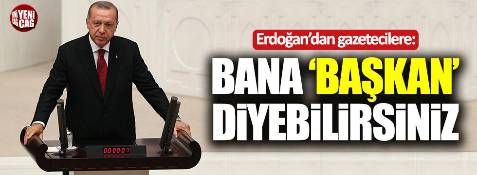 """Erdoğan'dan gazetecilere: """"Bana 'Başkan' diyebilirsiniz"""""""