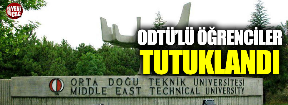 ODTÜ'lü öğrenciler tutuklandı