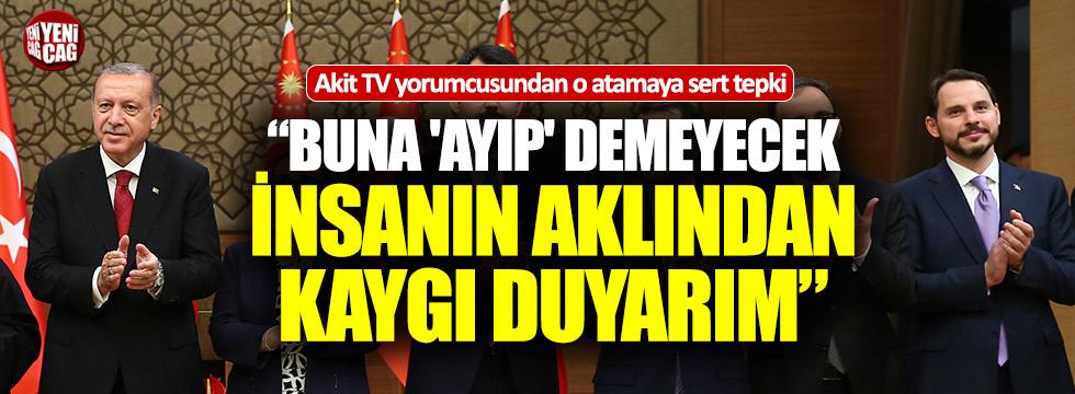 """Akit TV yorumcusundan Albayrak tepkisi: """"Ayıp"""""""