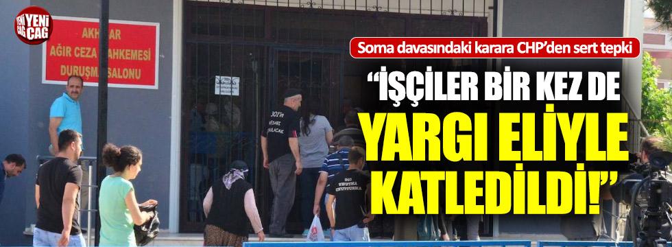 """CHP'den Soma tepkisi: """"İşçiler bir kez de yargı eliyle katledildi"""""""