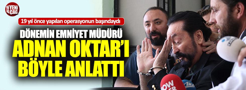 19 yıl önce Adnan Oktar'a operasyon yapan Emniyet Müdürü konuştu