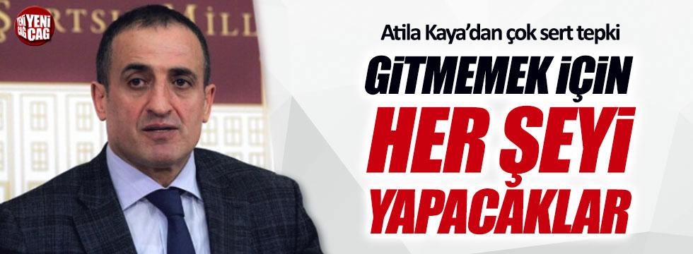 Atila Kaya: Gitmemek için her şeyi yapacaklar