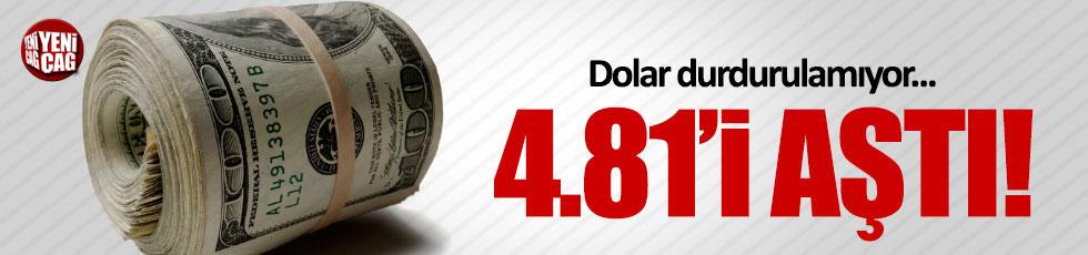 Dolar 4.81'i aştı!